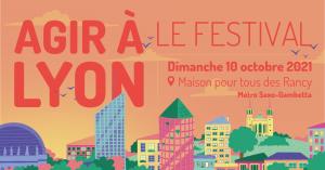 Festival Agir à Lyon 2021 – 10 octobre 2021
